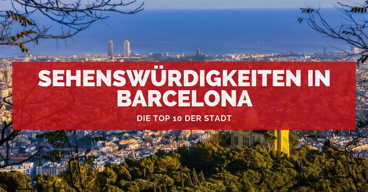 Barcelona Sehenswürdigkeiten Karte.Sehenswürdigkeiten In Barcelona Die Top 10 Der Stadt